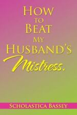 How to Beat My Husband's Mistress by Scholastica Bassey (2016, Paperback)