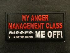 MY ANGER MANAGEMENT CLASS P*SSES ME OFF EMBROIDERED PATCH MADE IN USA FUNNY