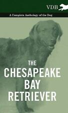 The Chesapeake Bay Retriever - A Complete Anthology Of The Dog -: By Various