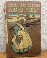1908 Original vintage book How to Dress a Doll Mary Morgan