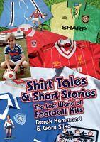Shirt Tales & Short Stories - The Lost World of Football Kits - soccer book