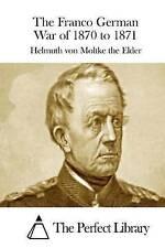 The Franco German War of 1870 to 1871 by Moltke the Elder, Helmuth Von