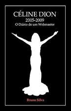 C�line Dion : 2005-2009 - o Di�rio de Um Webmaster by Bruno Silva (2010,...