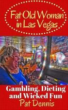 Fat Old Woman in Las Vegas: Gambling, Dieting and Wicked Fun
