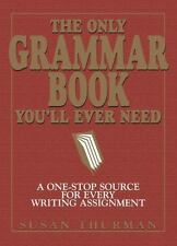 The Only Grammar Book You'll Ever Need : A One-Stop Source for Every Writing...