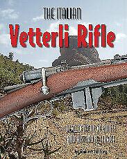THE ITALIAN VETTERLI RIFLE: Development, Variants and History in Service