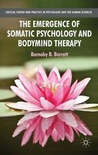 The Emergence of Somatic Psychology and Bodymind Therapy (Paperback or Softback)