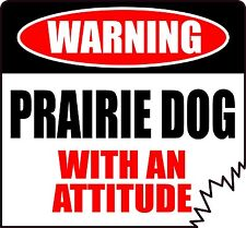 "WARNING PRAIRIE DOG WITH AN ATTITUDE 4"" TATTERED EDGE STICKER"