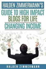 Halden Zimmermann's Guide to High Impact Blogs for Life Changing Income by...