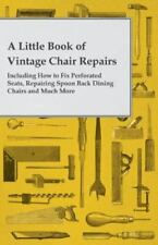 A Little Book Of Vintage Chair Repairs - Including How To Fix Perforated Seat...