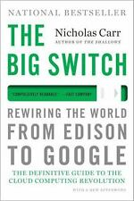 The Big Switch : Rewiring the World, from Edison to Google by Nicholas Carr...