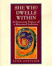 She Who Dwells Within: Feminist Vision of a Renewed Judaism, A, Gottlieb, Lynn,
