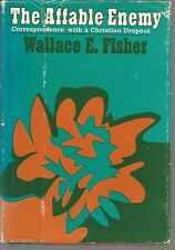 The Affable Enemy Correspondence With A Christian Dropout Wallace Fisher HC 1970