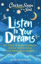 Chicken Soup for the Soul: Listen to Your Dreams: 101 Tales of Inner Guidance,
