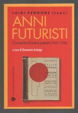 ANNI FUTURISTI-CRONACHE D'ARTE E POESIE-1935/38-LUPE-L.PENNONE-A CURA D.ASTENGO