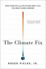 The Climate Fix: What Scientists and Politicians Won't Tell You About Global War