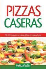 Pizzas Caseras : Más de 50 Recetas para Hacer Pizzas Deliciosas en Muy Poco...
