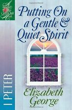 Putting On a Gentle & Quiet Spirit: 1 Peter (A Woman After Gods Own Heart) by