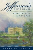 Jefferson's White House : Monticello on the Potomac, Hardcover by Conroy, Jam...