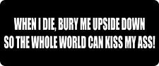 3 - When I Die Bury Me Upside Down  Hard Hat / Biker Helmet Sticker  BS 948