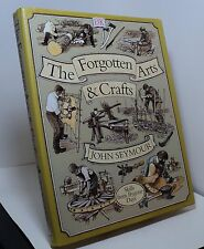The Forgotten Arts & Crafts by John Seymour - Skills from Bygone Days