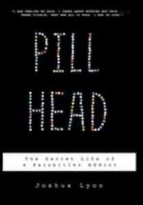 Pill Head : The Secret Life of a Painkiller Addict by Joshua Lyon (2009, Hardcov