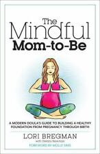 The Mindful Mom-To-Be: A Modern Doula's Guide to Building a Healthy Foundation f