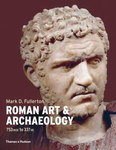 Roman Art & Archaeology 753 BCE to 337 CE by Fullerton, Mark PB BRAND NEW!