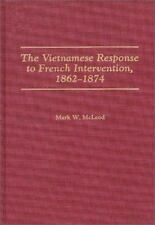 The Vietnamese Response to French Intervention, 1862-1874 by Mark W. McLeod...