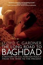 The Long Road to Baghdad: A History of U.S. Foreign Policy from the 1970s to th