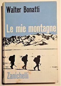 Alpinismo - W. Bonatti - Le mie montagne - 1^ ed. 1962