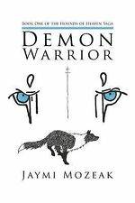 Demon Warrior : Book One of the Hounds of Heaven Saga by Jaymi Mozeak (2012,...