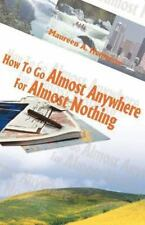 How to Go Almost Anywhere for Almost Nothing by Maureen A. Hennessy (1999,...