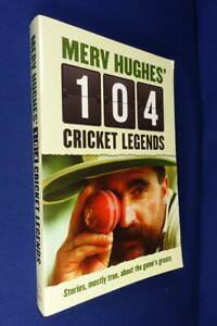 MERV HUGHES' 104 CRICKET LEGENDS Merv Hughes STORIES MOSTLY TRUE GAME'S GREATS