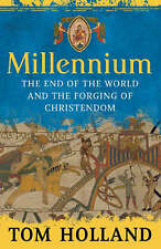 Millennium: The End of the World and the Forging of Christendom, By Holland, Tom