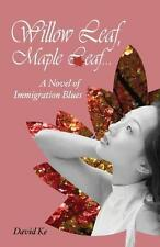 Willow Leaf, Maple Leaf: A Novel of Immigration Blues