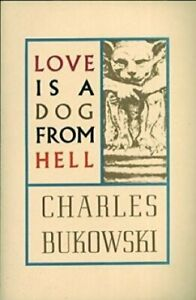 Love is a Dog From Hell by Charles Bukowski 9780876853627   Brand New