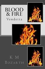 Blood and Fire : Part 1: Vendetta by K. Bozarth (2013, Paperback)