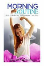 Morning Routine : How to Wake up and Conquer Your Day by Bill McDowell (2014,...