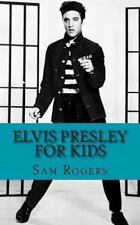Elvis Presley for Kids : A Biography of Elvis Presley Just for Kids! by Sam...