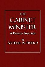 The Cabinet Minister : A Farce in Four Acts by Arthur Pinero (2014, Paperback)