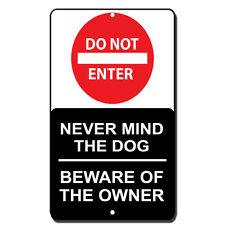 Do Not Enter Never Mind The Dog Beware Of The Owner Novelty Funny Metal Sign
