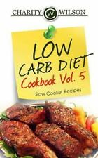 Low Carb Diet Cookbook: Vol. 5 Slow Cooker Recipes: By Wilson, Charity