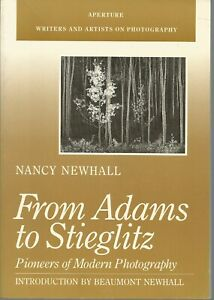 From Adams to Stieglitz By Nancy Newhall PB 1988 Pioneers in Modern Photography