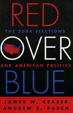 NEW Red Over Blue: The 2004 Elections and American Politics by James W. Ceaser