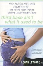 Third Base Aint What It Used to Be: What Your Kids Are Learning About Sex Today