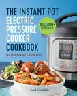 The Instant Pot Electric Pressure Cooker Cookbook : Easy Recipes for Fast and...