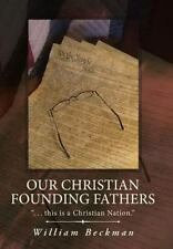 Our Christian Founding Fathers : ... This Is a Christian Nation by William...