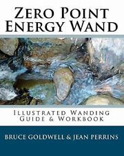 Zero Point Energy Wand : Illustrated Wanding Guide and Workbook by Jean...