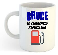 Bruce Is Currently Refuelling Mug - Funny, Gift, Name, Personalised